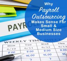 Why Payroll Outsourcing Makes Sense for Small & Medium Size Businesses