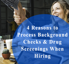 4 Reasons to Process Background Checks & Drug Screenings When Hiring